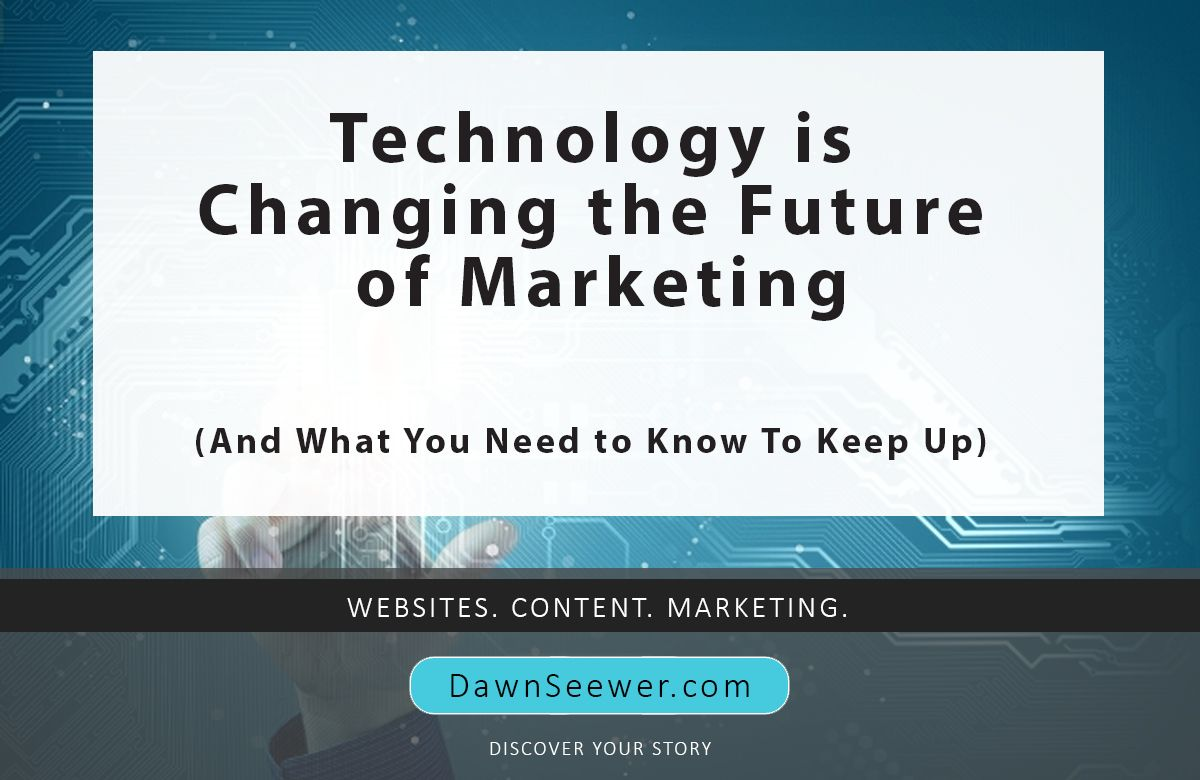 Technology is Changing the Future of Marketing (And What You Need to Know To Keep Up)