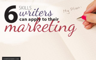 6 Skills Writers can apply to their marketing