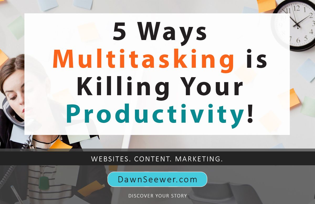 5 Ways Multitasking is Killing Your Productivity!